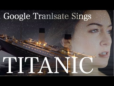 "Thumbnail: Google Translate Sings: ""My Heart Will Go On"" from Titanic"