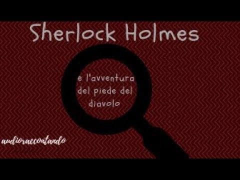 Sherlock Holmes e l'avventura del piede del diavolo - Arthur Conan Doyle from YouTube · Duration:  1 hour 5 minutes 1 seconds