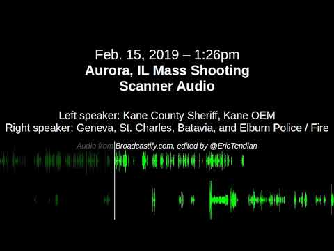 Scanner Audio: Aurora IL Mass Shooting (Feb 15 2019)
