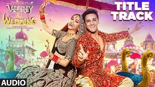 Veerey Ki Wedding (Title Track) Full Audio |  Navraj Hans | Pulkit Samrat  Kriti Kharbanda