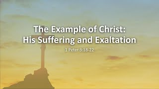 "COTR Sermon 4-25-2021: ""The Example of Christ: His Suffering and Exaltation"" by Rev. William Branch"