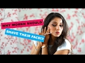 Why women should shave their face | Hair Removal