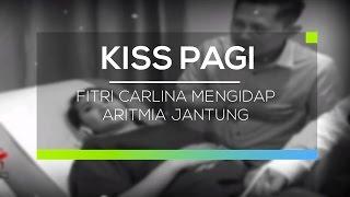Fitri Carlina Mengidap Aritmia Jantung  Kiss Pagi