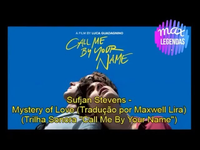 Sufjan Stevens Mystery Of Love Traducao Trilha Call Me By Your Name