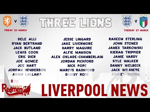 England Squad Announced   Four Liverpool Players Included!   LFC News Daily