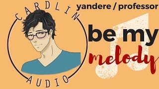 ASMR Roleplay: Be my melody [Yandere] [Obsessive/Stalker] [Professor] [Stereo sound]
