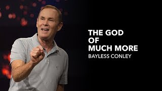 The God of Much More - Bayless Conley