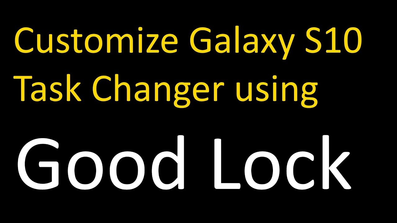 Customize Samsung Galaxy S10/S9/S8 task changer using Good Lock for free!