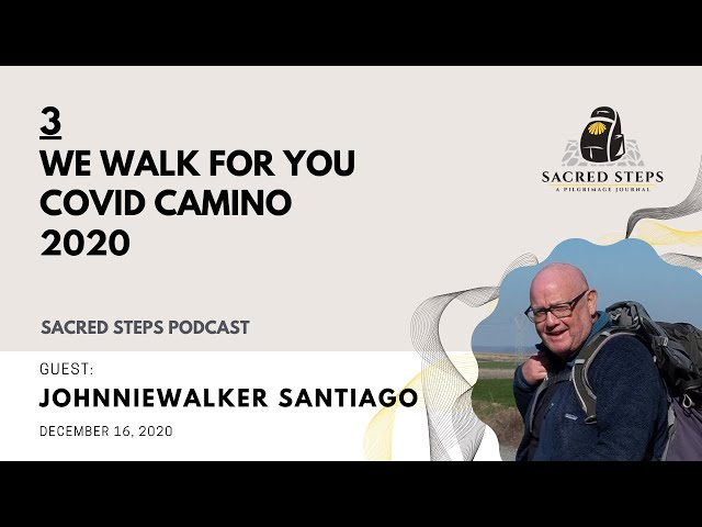 3: Interview with Camino Pilgrim Johnniewalker - We Walk For You Camino 2020