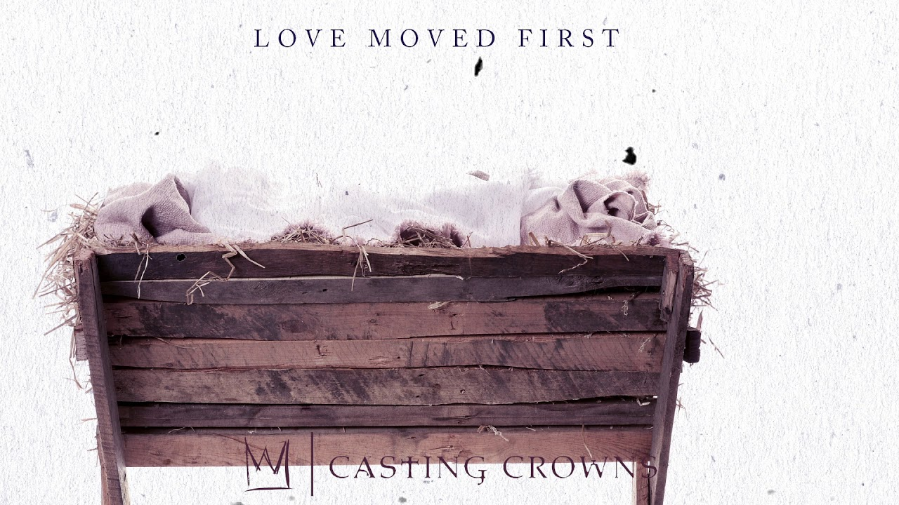 fd37fb09e69042 Casting Crowns - Love Moved First (Visualizer) - YouTube