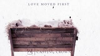 Casting Crowns - Love Moved First (Visualizer)