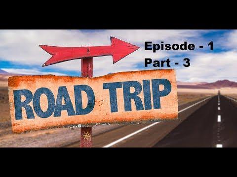 Road Trip Episode 1/ Part 3