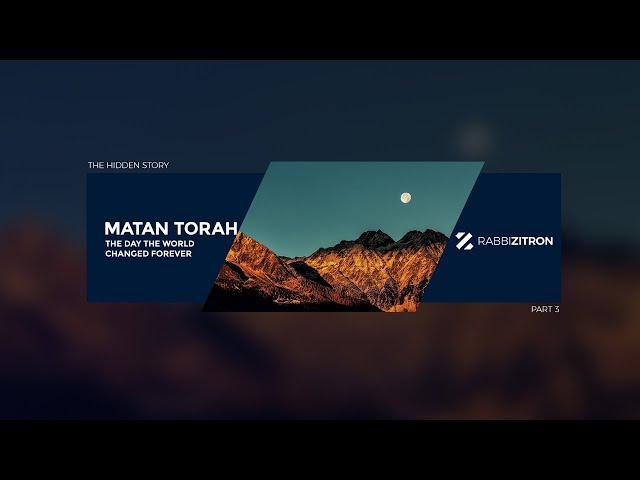 The Hidden Story Of Matan Torah Part 3: The Day The World Changed Forever