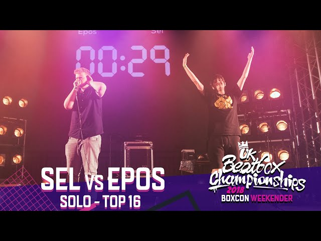 Sel vs Epos | Solo Top 16 | 2018 UK Beatbox Championships
