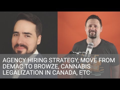 Allan MacGregor - Agency Hiring Strategy, Move from Demac to Browze, Cannabis Legalization