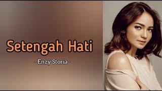 Enzy Storia - Setengah Hati (Lirik)