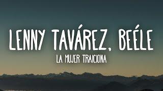 Lenny Tavárez , Beéle- La Mujer Traiciona (Letra/Lyrics)