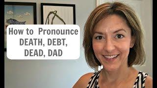 How to Pronounce DEATH, DEBT, DEAD, DAD /dɛθ, dɛt, dɛd, dæd/ - American English Pronunciation Lesson