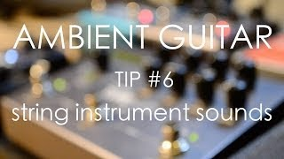 Ambient Guitar Tip #6: String Instrument Sounds with a slide, volume pedal, and more