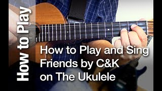"How to Play and Sing ""Friends"" by Cecilio & Kapono on The Ukulele"