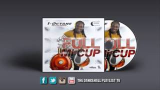 I-Octane - Full Mi Cup (Pile Up Riddim) 2016