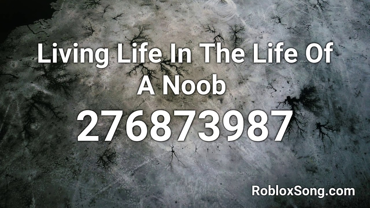 Living Life In The Life Of A Noob Roblox Id Music Code Youtube
