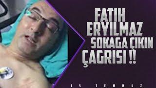 Fatih ERYILMAZ 15 Temmuz Sokaga Çıkın Çagrısı