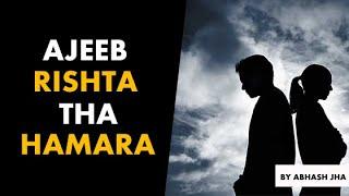 Ajeeb Rishta Tha Hamara | Abhash Jha | Emotional Poetry in Hindi | Rhyme Attacks