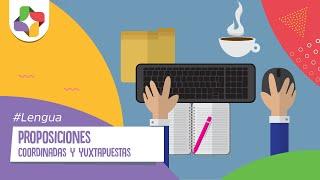 Proposiciones coordinadas y yuxtapuestas - Lengua - Educatina