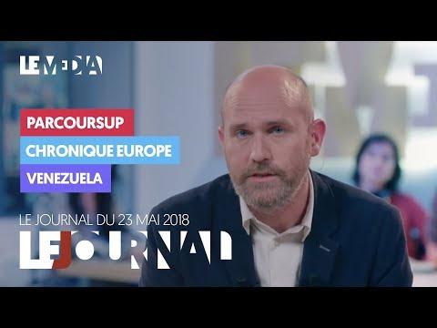 LE JOURNAL DU 23 MAI 2018 : PARCOURSUP, CHRONIQUE EUROPE, VENEZUELA