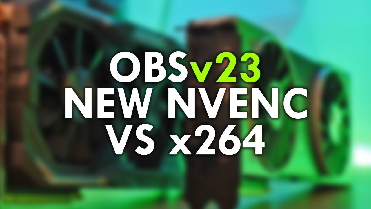 RTX NVENC & OBS v23: Better Quality and Performance than x264 at Medium?