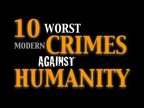Worst Modern Crimes Against Humanity