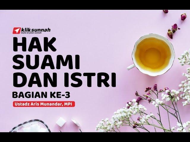Hak Suami dan Istri #3 - Ustadz Aris Munandar, MPI