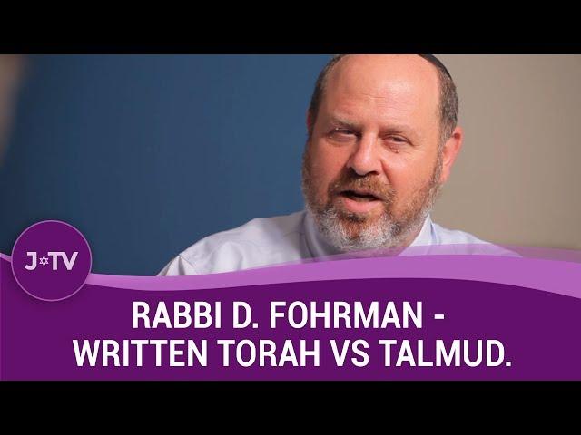 Rabbi D. Fohrman - Do we need to focus more on Written Torah vs Talmud? (1)