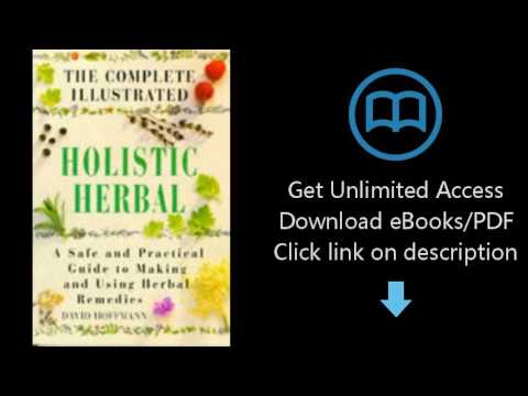 The Complete Illustrated Holistic Herbal: A Safe and Practical Guide to Making and Using Herbal Reme