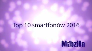 Top 10 smartfonów 2016 - recenzja, Mobzilla odc. 339
