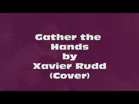 Gather The Hands By Xavier Rudd Cover Youtube