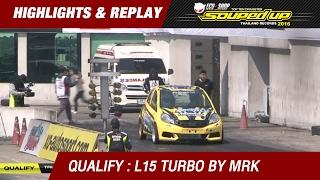 QUALIFY DAY2 | TRI-ACE RACING KING PRO L15 TURBO | ธนกร เจ๊กวาง ตลาดไทย เรฟโซ MRX By อู่ตาพูน (2016)