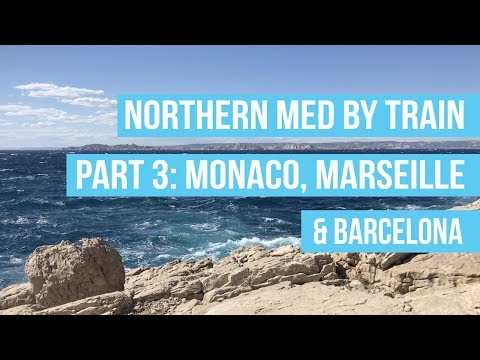 Northern Med by Train: Part 3 Monaco, Marseille and Barcelona
