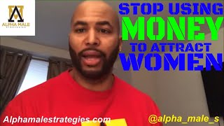 How To Stop Using Money To Attract Women