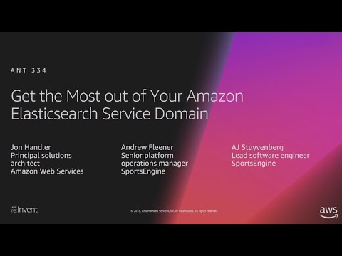 AWS re:Invent 2018: Get the Most out of Your Amazon Elasticsearch Service Domain (ANT334-R1)