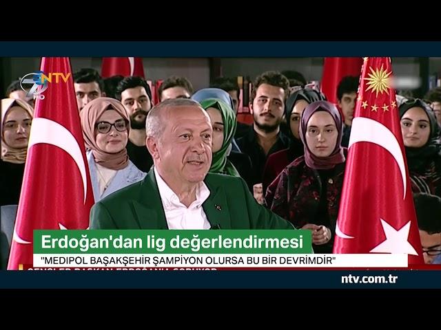 Cumhurbaşkanı Erdoğan: Medipol Başakşehir şampiyon olursa bu bir devrimdir