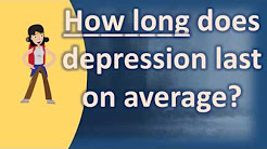 How long does depression last on average ? | Health News and FAQ