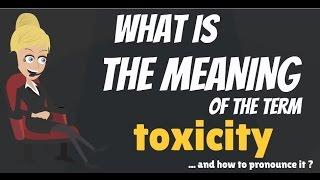 What is TOXICITY? What does TOXICITY mean? TOXICITY meaning, definition & explanation