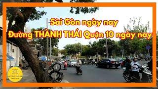 Ghi lại hình ảnh đoạn đường THÀNH THÁI Quận 10 - sài Gòn ngày nay thay đổi ra sao? ✅ lovely saigon