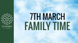 St Peter's Family Time - 7th March 2021