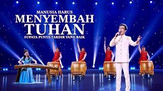 Lagu Rohani Kristen 2020 - Manusia Harus Menyembah Tuhan Supaya Punya Takdir yang Baik
