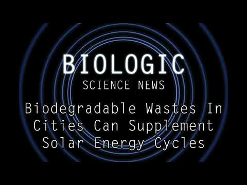 Science News - Biodegradable Wastes In Cities Can Supplement Solar Energy Cycles