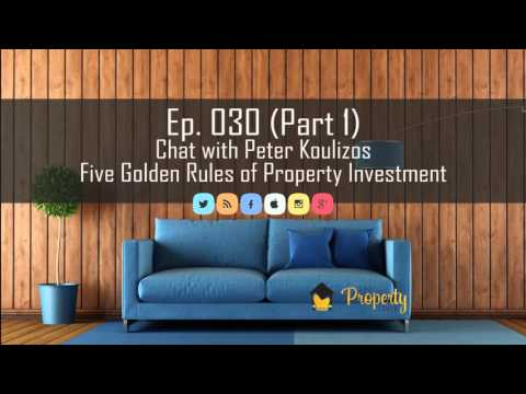 Ep 30 (Part 1) | Five Golden Rules of Property Investment - Chat with Peter Koulizos