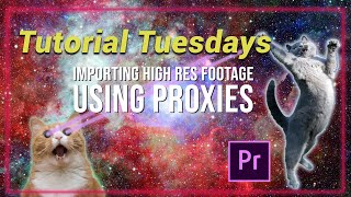 Importing High Res Footage Using Proxies - Tutorial Tuesdays Episode 6